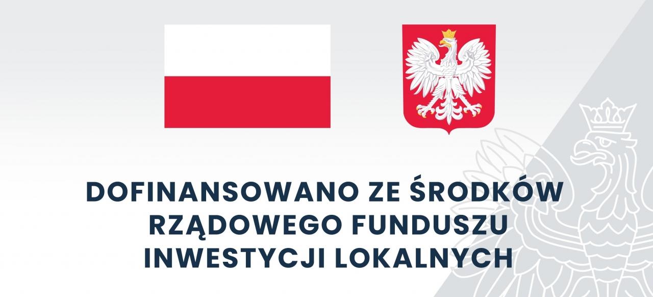 dofinansowano ze środków Rządowego Funduszu Inwestycji Lokalnych - flaga Polski, godło Polski